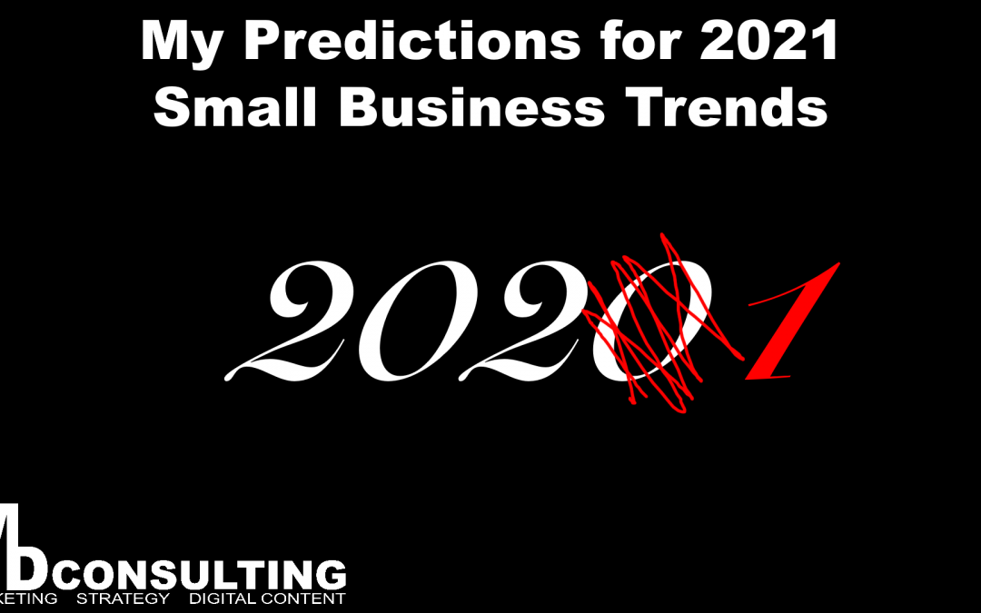 My Top 3 Predictions for Small Business Trends in 2021