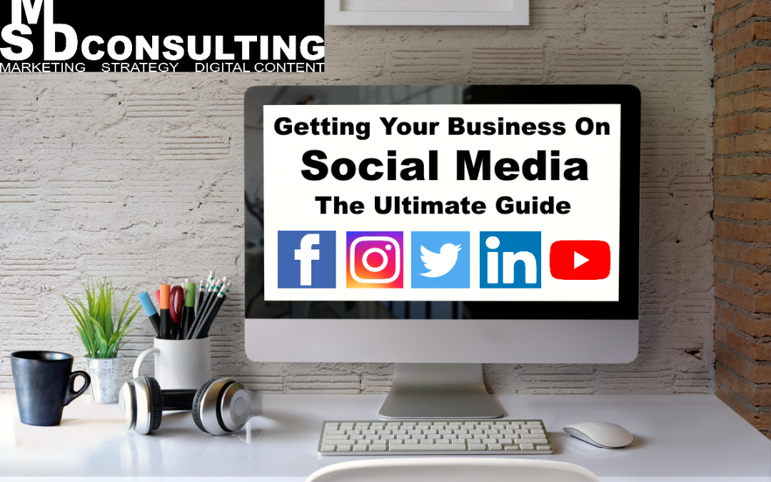 Getting Your Business on Social Media: The Ultimate Guide